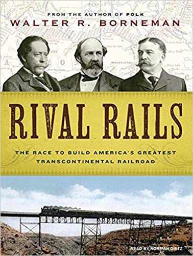 Rival Rails: The Race to Build Americas Greatest Transcontinental Railroad