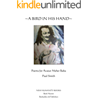 A Bird in His Hand: Poems for Avatar Meher Baba (English Edition)
