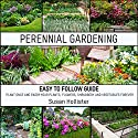 Perennial Gardening: Easy to Follow Guide: Plant Once and Enjoy Your Plants, Flowers, Shrubbery and Vegetables Forever Audiobook by Susan Hollister Narrated by Gail L. Chaffee