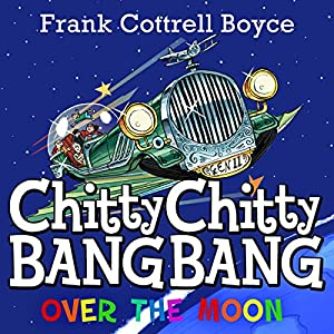 Chitty Chitty Bang Bang over the Moon Audiobook