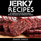Jerky Recipes: Delicious Jerky Recipes - a Jerky Cookbook with Beef, Turkey, Fish, Game, Venison: Ultimate Jerky Making, Impress Friends with Your Homemade Jerky Recipes Hörbuch von Daniel Isaccs Gesprochen von: Robert Grothe