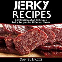Jerky Recipes: Delicious Jerky Recipes - a Jerky Cookbook with Beef, Turkey, Fish, Game, Venison: Ultimate Jerky Making, Impress Friends with Your Homemade Jerky Recipes | Livre audio Auteur(s) : Daniel Isaccs Narrateur(s) : Robert Grothe