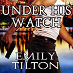 Under His Watch | Emily Tilton