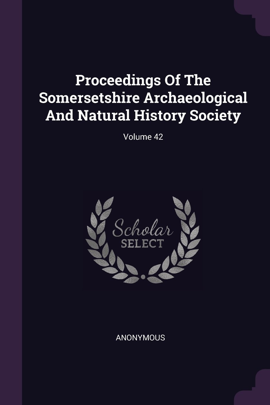 Download Proceedings Of The Somersetshire Archaeological And Natural History Society; Volume 42 pdf