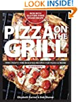Pizza on the Grill: 100 Feisty Fire-R...