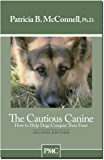 The Cautious Canine-How to Help Dogs Conquer Their Fears
