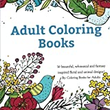 Adult Coloring Books: A Coloring Book for Adults Featuring 50 Whimsical and Fantasy Inspired Images of Flowers, Floral Designs, and Animals.