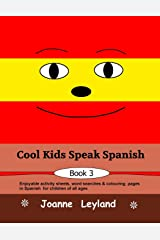 Cool Kids Speak Spanish - Book 3: Enjoyable activity sheets, word searches and colouring pages in Spanish for children of all ages (Spanish Edition) Paperback