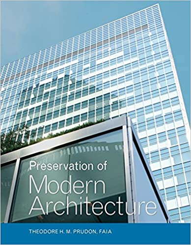 Preservation Of Modern Architecture Theodore H M Prudon