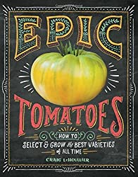 Epic Tomatoes: How to Select and Grow the Best Varieties of All Time by Craig LeHoullier (2014-12-30)