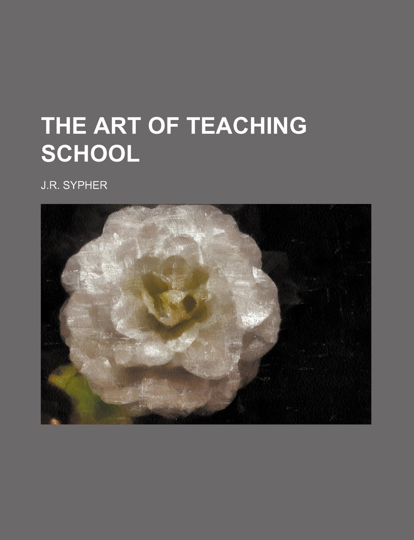 Read Online The Art of Teaching School PDF