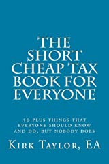 The Short, Cheap Tax Book for Everyone: 50 plus things that everyone should know and do, but nobody does Paperback
