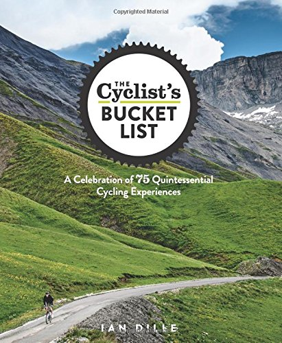 Book Cover: The Cyclist's Bucket List: A Celebration of 75 Quintessential Cycling Experiences