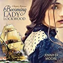 Becoming Lady Lockwood Audiobook by Jennifer Moore Narrated by Luone Ingram