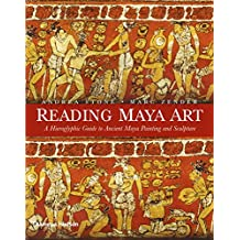 Reading Maya Art: A Hieroglyphic Guide to Ancient Maya Painting and Sculpture
