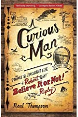 """A Curious Man: The Strange and Brilliant Life of Robert """"Believe It or Not!"""" Ripley by Thompson, Neal (June 3, 2014) Paperback Unknown Binding"""