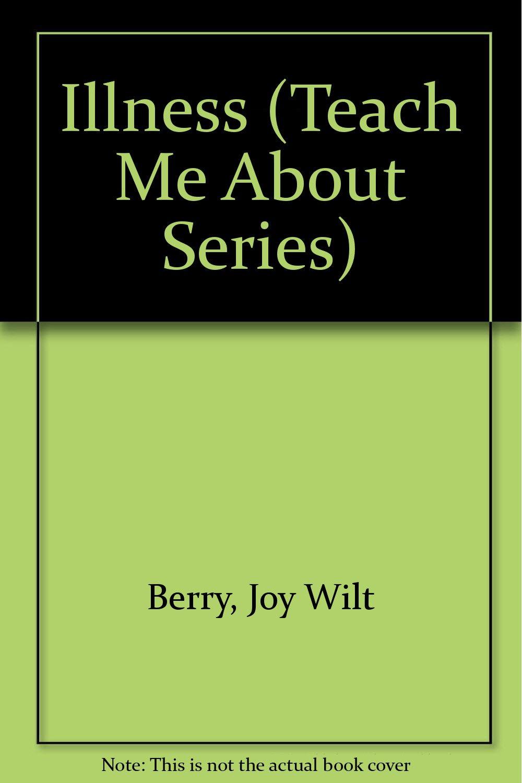 Illness (Teach Me About Series)