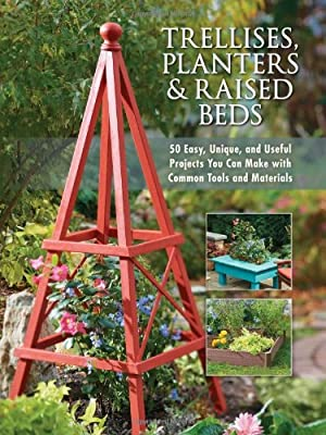 Trellises, Planters & Raised Beds: 50 Easy, Unique, and Useful Projects You Can Make with Common Tools and Materials by Cool Springs Press