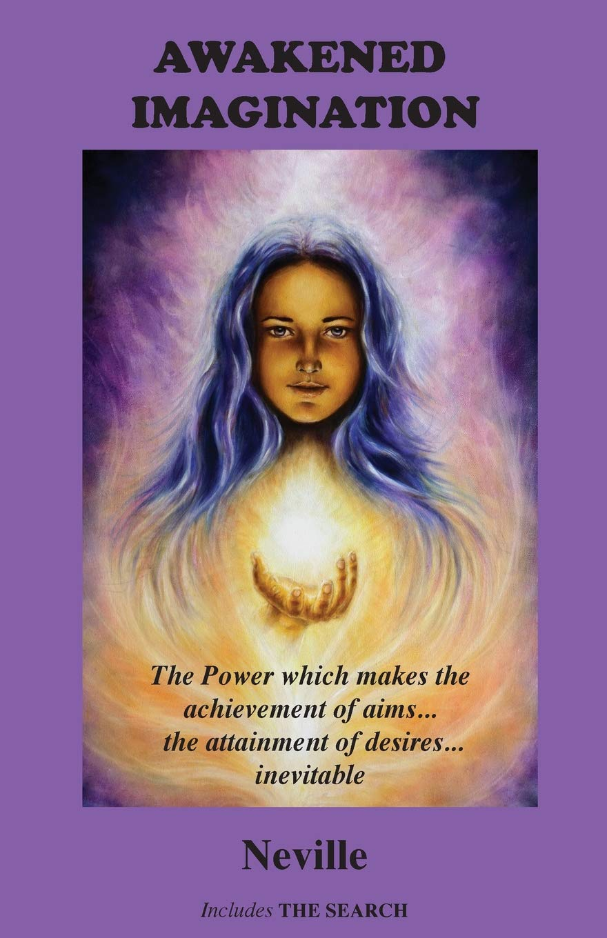 Awakened Imagination: The Power Which Makes the Achievement of Aims... the Attainment of Desires... Inevitable. Includes the Search