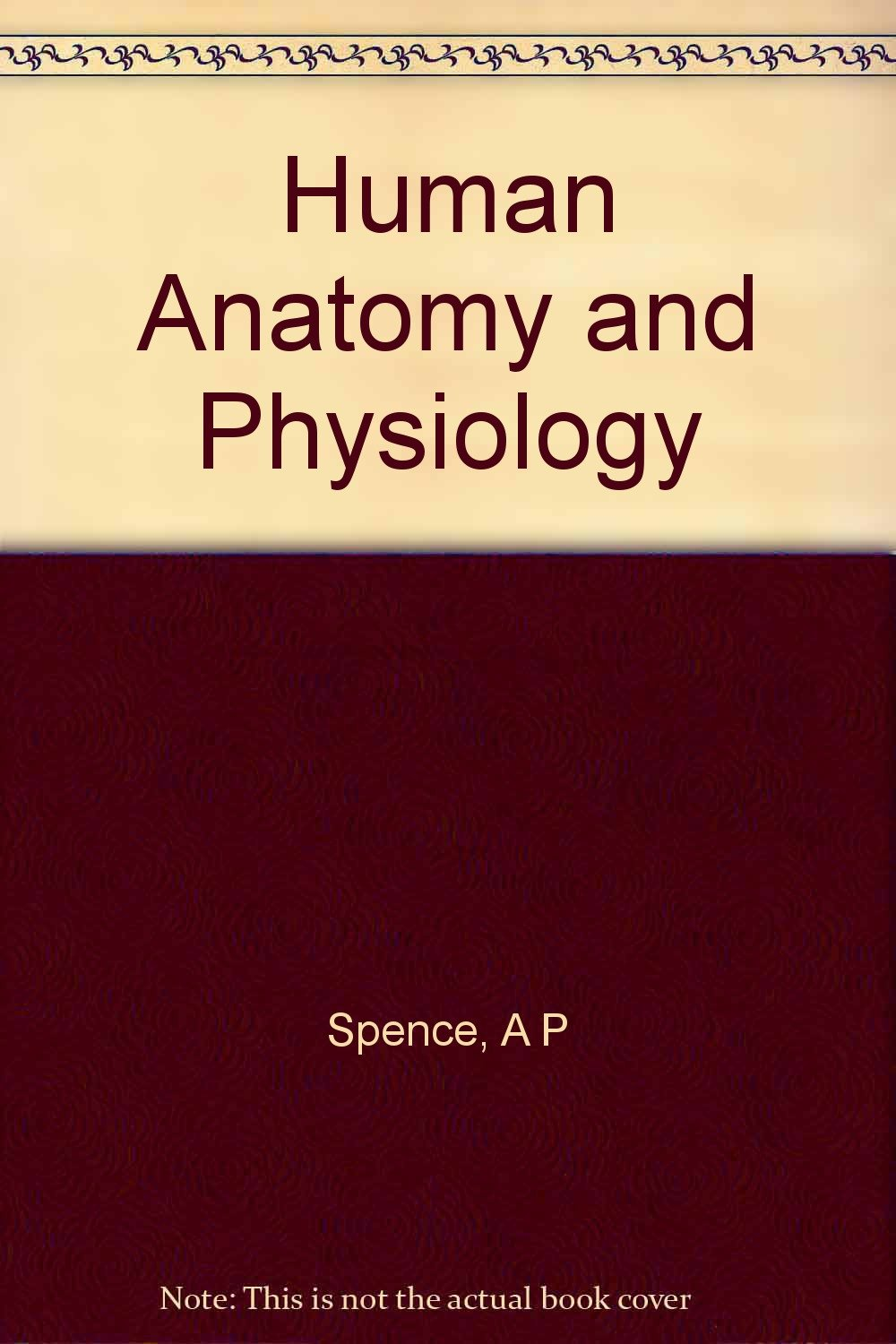 Human Anatomy and Physiology: Amazon.co.uk: A P Spence: Books
