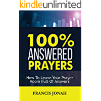100% Answered Prayer: How To Leave Your Prayer Room Full Of Answers (Prayer Works Book 1)