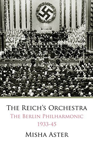 The Reich's Orchestra: The Berlin Philharmonic 1933-45