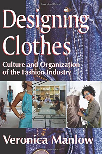 Designing Clothes: Culture and Organization of the Fashion Industry