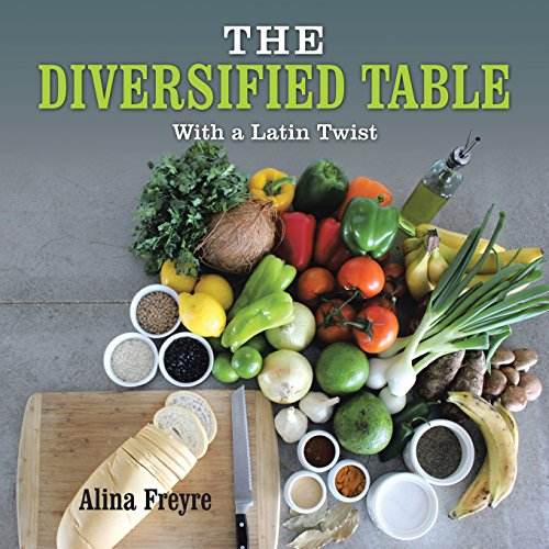The Diversified Table: With a Latin Twist by Alina Freyre