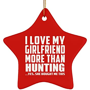 Boyfriend Best Gift Idea I Love My Girlfriend More Than Hunting