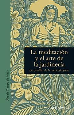 La meditación y el arte de la jardinería (Tiempo de Mirar nº 3) (Spanish Edition)