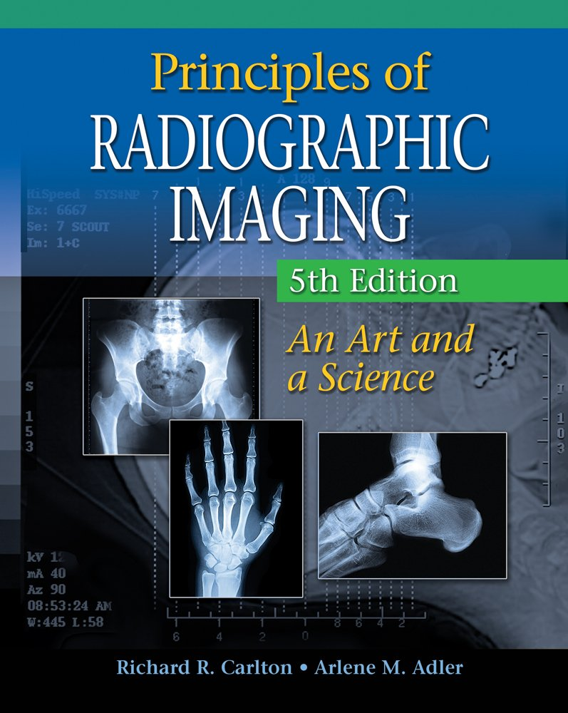 Principles of Radiographic Imaging: An Art and A Science (Carlton,Principles of Radiographic Imaging) by Richard R Carlton