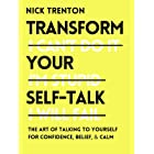 Transform Your Self-Talk: How to Talk to Yourself for Confidence, Belief, and Calm (Mental and Emotional Abundance Book 7)