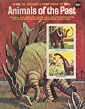 img - for The Golden Stamp Book of Animals of the Past (Dinosaurs, Mammoths, Saber-tooths, Bison, and Other Prehistoric Life with 48 Full-Color Picture Stamps and Drawings on Every Page) book / textbook / text book