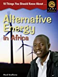 10 Things you should know about ,... Alternative Energy in Africa (Junior African Writers: Health and Environment)