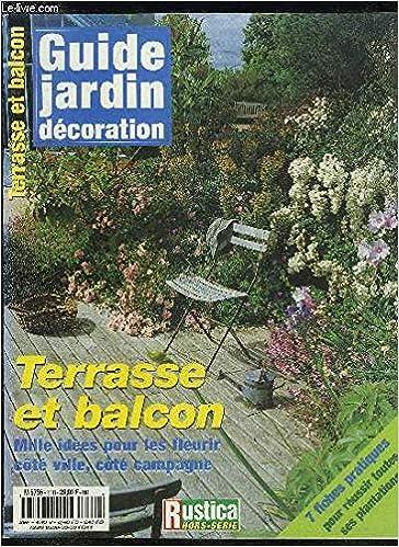 GUIDE JARDIN DECORATION - TERRASSE ET BALCON MILLE IDEES POUR LES FLEURIR COTE VILLE COTE CAMPAGNE: Amazon.es: COLLECTIF: Libros