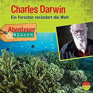 Charles Darwin: Ein Forscher verändert die Welt (Abenteuer & Wissen) Hörbuch