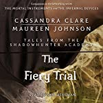 The Fiery Trial: Tales from the Shadowhunter Academy, Book 8 | Cassandra Clare,Maureen Johnson
