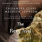 The Fiery Trial: Tales from the Shadowhunter Academy, Book 8 | Cassandra Clare, Maureen Johnson