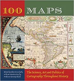 The 100 Map Of Earth.100 Maps The Science Art And Politics Of Cartography Throughout