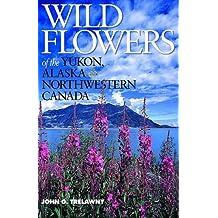 Wild Flowers of the Yukon, Alaska & Northwestern Canada