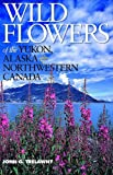 img - for Wild Flowers of the Yukon, Alaska & Northwestern Canada book / textbook / text book