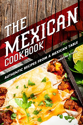 The Mexican Cookbook: Authentic Recipes from a Mexican Table by Martha Stone