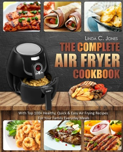 Air Fryer Cookbook: The Complete Air Fryer Cookbook With Top 100+ Healthy Quick & Easy Air Frying Recipes For Your Family Everyday Meals (Easy Cooking) (Volume 5)
