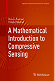 A Mathematical Introduction to Compressive Sensing (Applied and Numerical Harmonic Analysis)