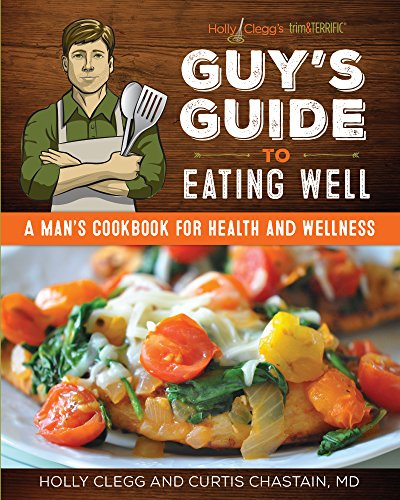 Holly Clegg's trim&TERRIFIC Guy's Guide to Eating Well: A Man's Cookbook for Health and Wellness cover