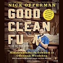Good Clean Fun: Misadventures in Sawdust at Offerman Woodshop Audiobook by Nick Offerman Narrated by Nick Offerman
