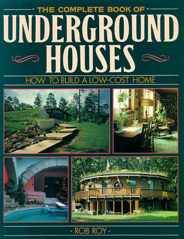 The Complete Book Of Underground Houses: How To Build A Low Cost Home