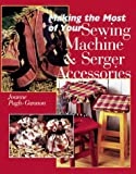 Making the Most of Your Sewing Machine and Serger Accessories, Joanne Pugh-Gannon, 0806984538