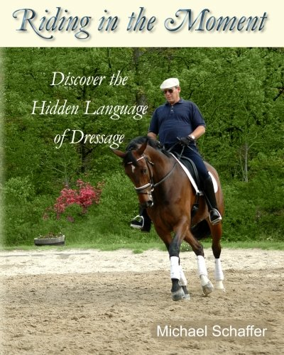 Riding in the Moment: Discover the Hidden Language of Dressage by Brand: CreateSpace Independent Publishing Platform
