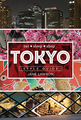 Tokyo Style Guide: Eat * Sleep * Shop by Jane Lawson